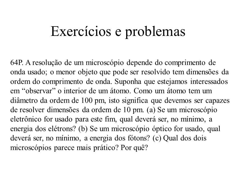 Exercícios e problemas 64P. A resolução de um microscópio depende do comprimento de onda usado; o menor objeto que pode ser resolvido tem dimensões da