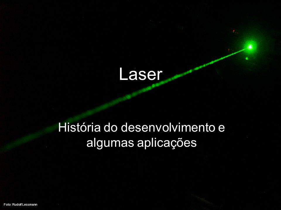 Laser História do desenvolvimento e algumas aplicações Foto: Rudolf Lessmann