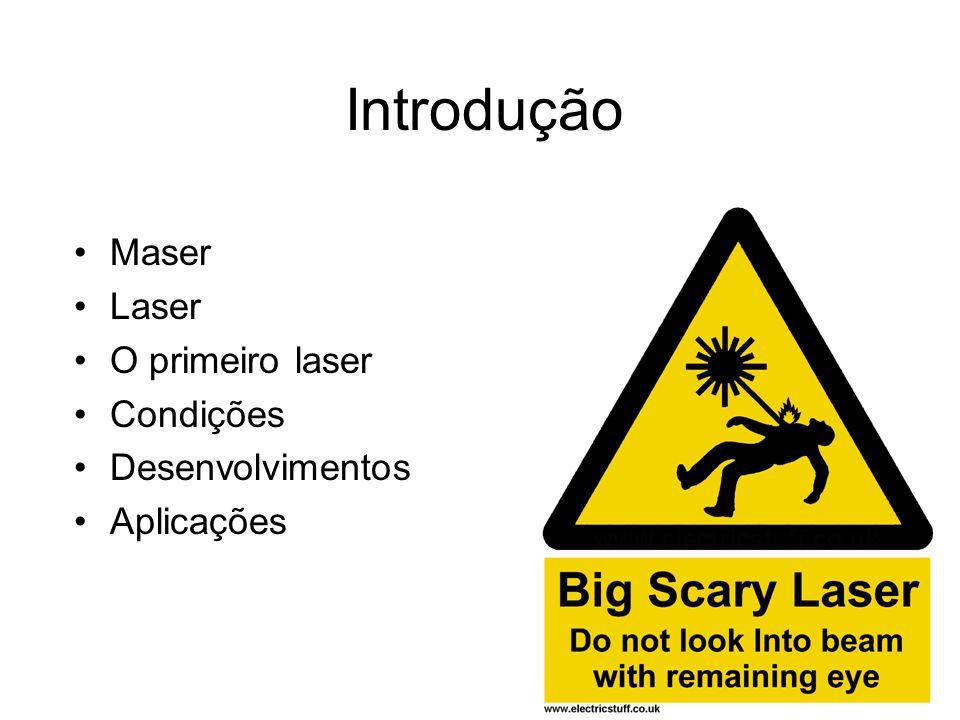 Introdução Maser Laser O primeiro laser Condições Desenvolvimentos Aplicações