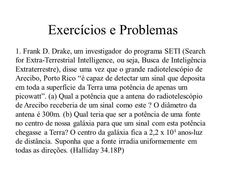 Exercícios e Problemas 1. Frank D. Drake, um investigador do programa SETI (Search for Extra-Terrestrial Intelligence, ou seja, Busca de Inteligência