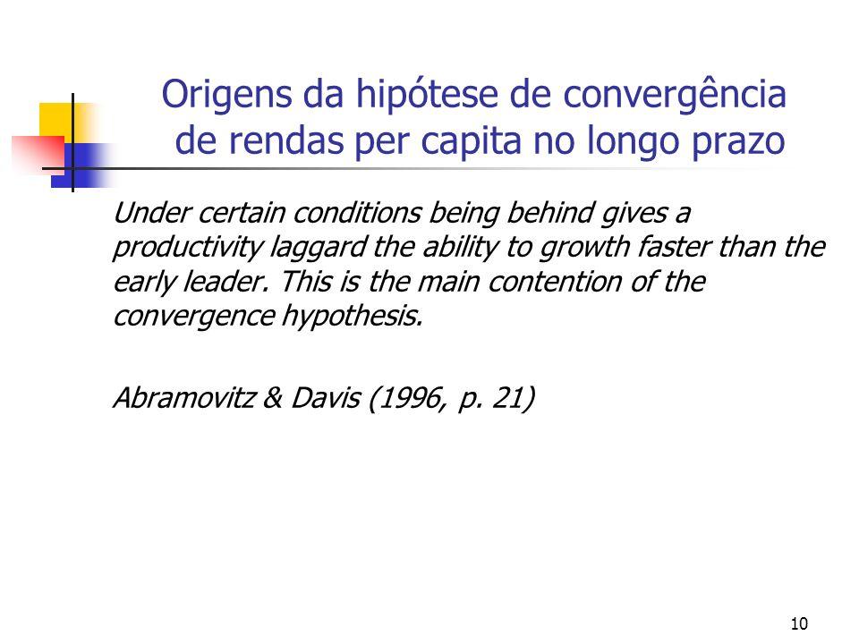10 Origens da hipótese de convergência de rendas per capita no longo prazo Under certain conditions being behind gives a productivity laggard the abil