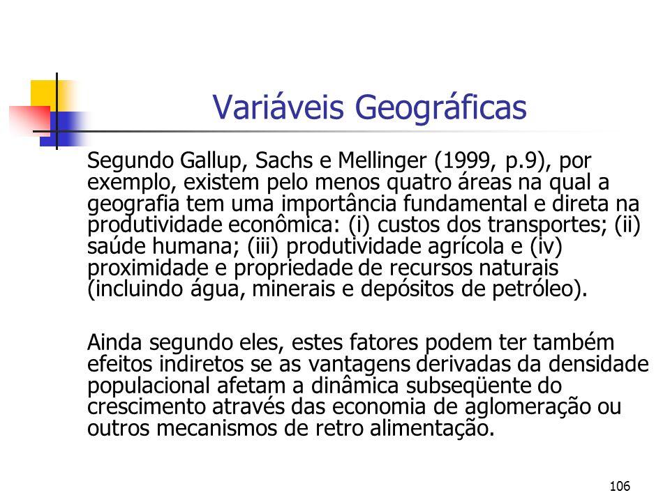 106 Variáveis Geográficas Segundo Gallup, Sachs e Mellinger (1999, p.9), por exemplo, existem pelo menos quatro áreas na qual a geografia tem uma impo