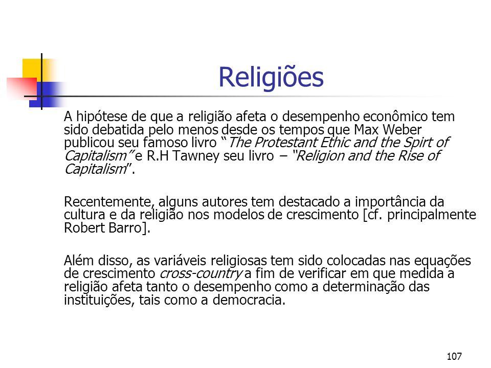 107 Religiões A hipótese de que a religião afeta o desempenho econômico tem sido debatida pelo menos desde os tempos que Max Weber publicou seu famoso