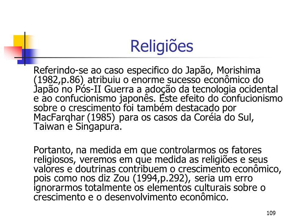 109 Religiões Referindo-se ao caso especifico do Japão, Morishima (1982,p.86) atribuiu o enorme sucesso econômico do Japão no Pós-II Guerra a adoção d