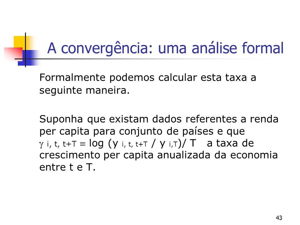 43 A convergência: uma análise formal Formalmente podemos calcular esta taxa a seguinte maneira. Suponha que existam dados referentes a renda per capi
