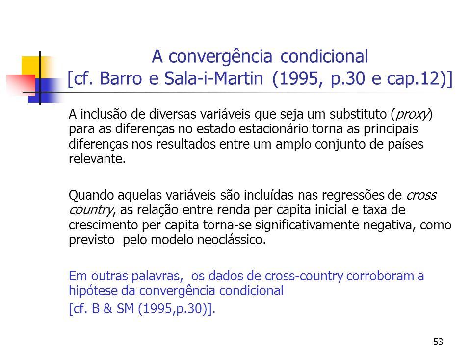 53 A convergência condicional [cf. Barro e Sala-i-Martin (1995, p.30 e cap.12)] A inclusão de diversas variáveis que seja um substituto (proxy) para a