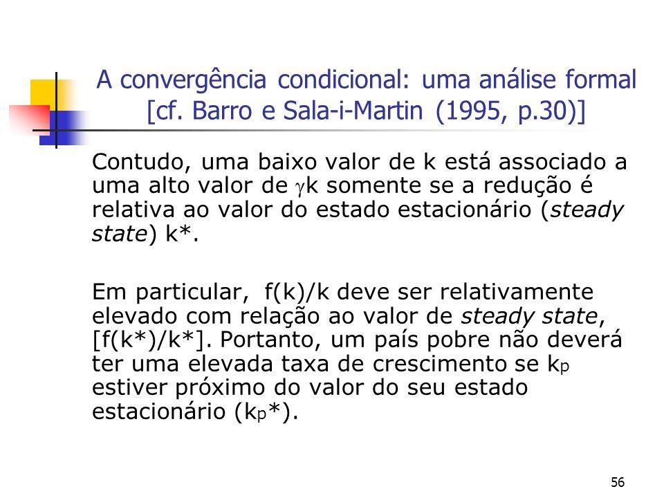 56 A convergência condicional: uma análise formal [cf. Barro e Sala-i-Martin (1995, p.30)] Contudo, uma baixo valor de k está associado a uma alto val