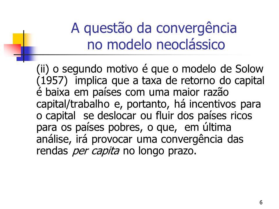 7 A questão da convergência no modelo neoclássico (iii) uma outra explicação seria uma extensão do modelo neoclássico no qual houvesse mobilidade internacional do capital e da tecnologia;