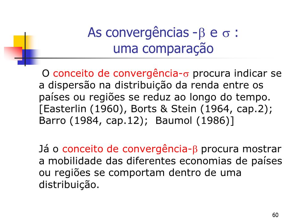 60 As convergências - e : uma comparação O conceito de convergência- procura indicar se a dispersão na distribuição da renda entre os países ou regiõe