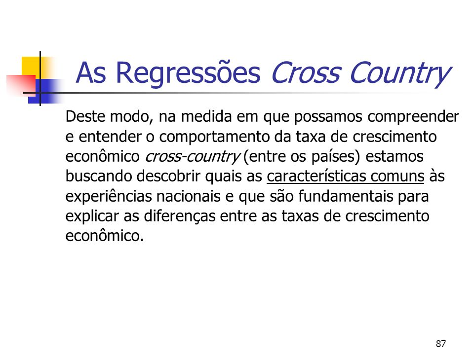 87 As Regressões Cross Country Deste modo, na medida em que possamos compreender e entender o comportamento da taxa de crescimento econômico cross-cou