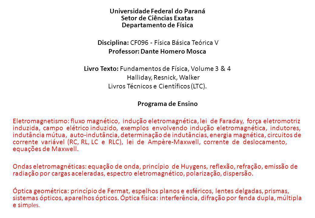Universidade Federal do Paraná Setor de Ciências Exatas Departamento de Física Disciplina: CF096 - Física Básica Teórica V Professor: Dante Homero Mos