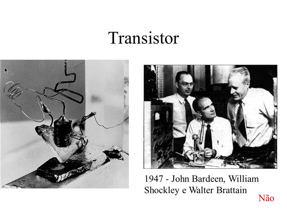 Transistor 1947 - John Bardeen, William Shockley e Walter Brattain Não