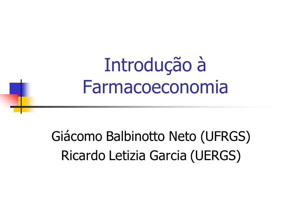 Introdução à Farmacoeconomia Giácomo Balbinotto Neto (UFRGS) Ricardo Letizia Garcia (UERGS)