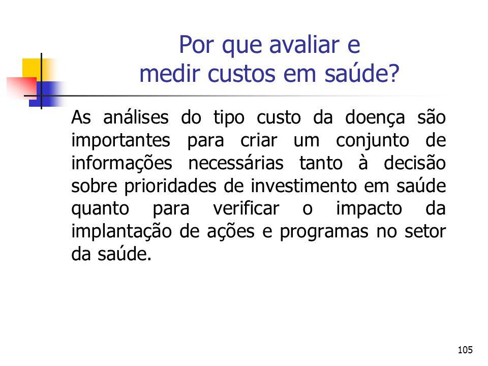 105 As análises do tipo custo da doença são importantes para criar um conjunto de informações necessárias tanto à decisão sobre prioridades de investi