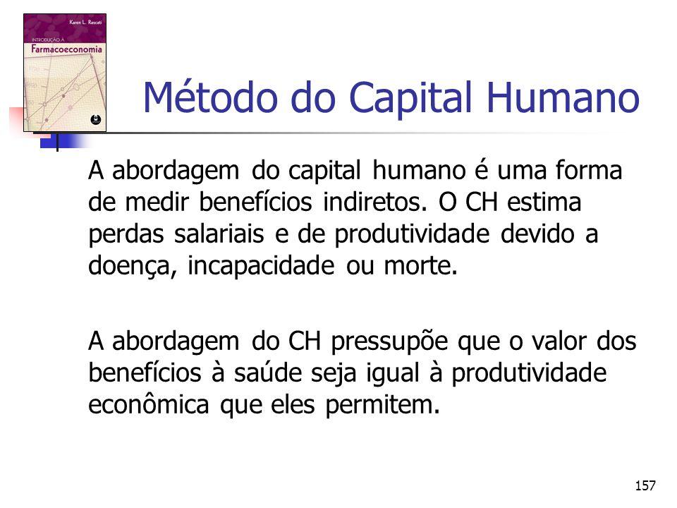 157 Método do Capital Humano A abordagem do capital humano é uma forma de medir benefícios indiretos. O CH estima perdas salariais e de produtividade