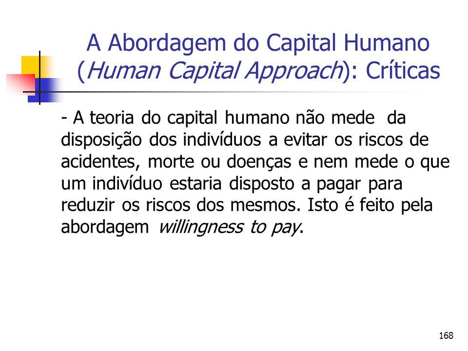 168 A Abordagem do Capital Humano (Human Capital Approach): Críticas - A teoria do capital humano não mede da disposição dos indivíduos a evitar os ri