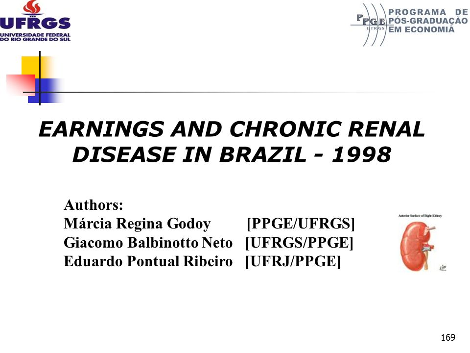 169 EARNINGS AND CHRONIC RENAL DISEASE IN BRAZIL - 1998 Authors: Márcia Regina Godoy [PPGE/UFRGS] Giacomo Balbinotto Neto [UFRGS/PPGE] Eduardo Pontual