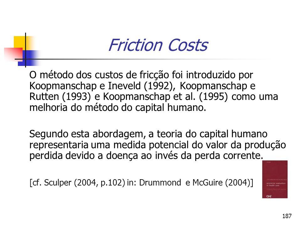187 O método dos custos de fricção foi introduzido por Koopmanschap e Ineveld (1992), Koopmanschap e Rutten (1993) e Koopmanschap et al. (1995) como u