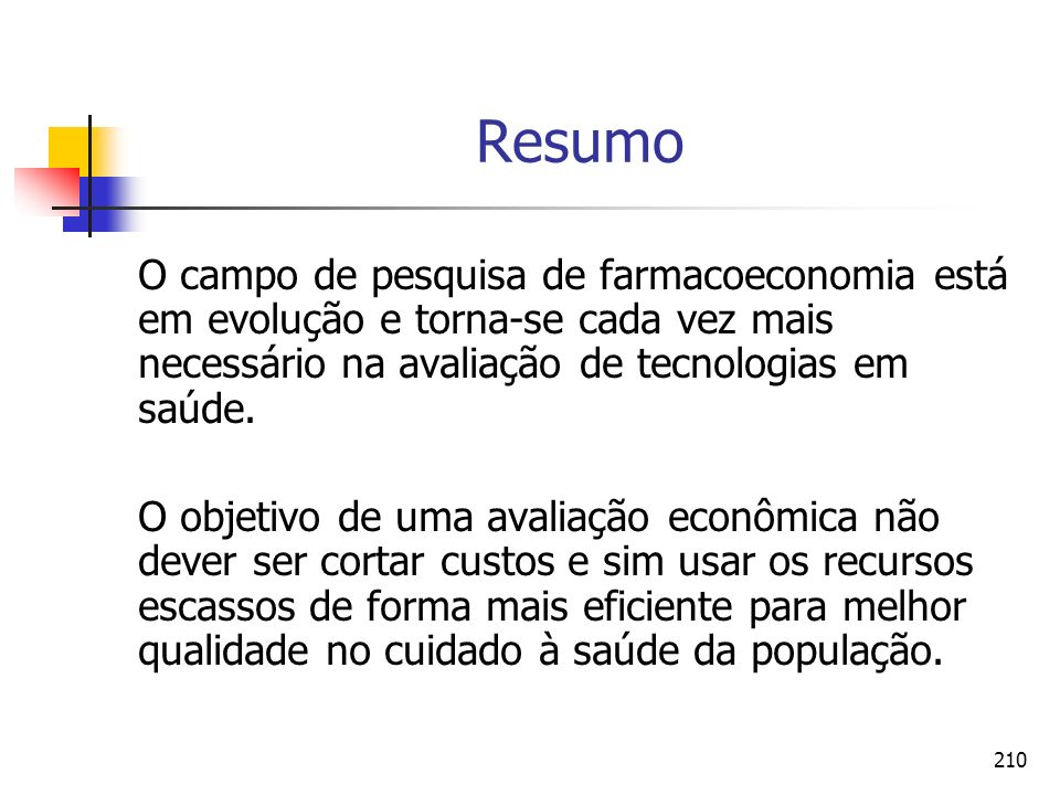 210 Resumo O campo de pesquisa de farmacoeconomia está em evolução e torna-se cada vez mais necessário na avaliação de tecnologias em saúde. O objetiv