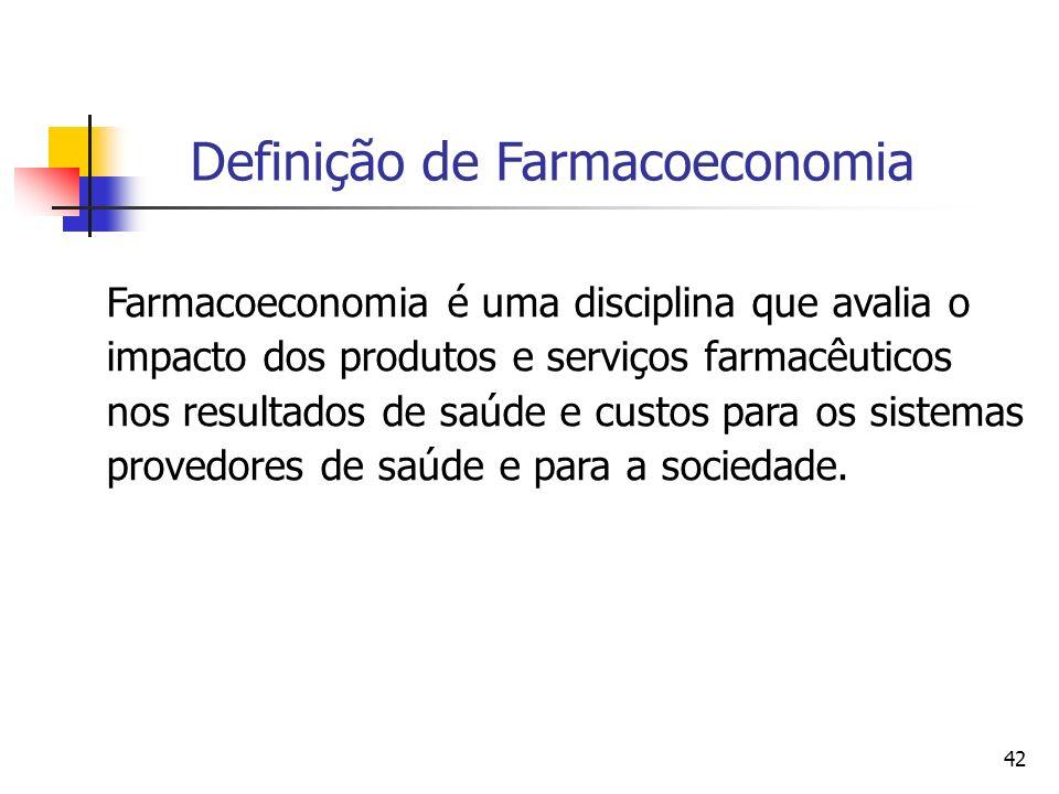 42 Farmacoeconomia é uma disciplina que avalia o impacto dos produtos e serviços farmacêuticos nos resultados de saúde e custos para os sistemas prove