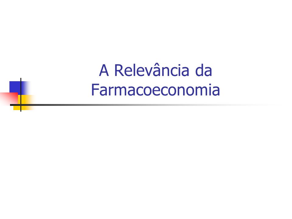A Relevância da Farmacoeconomia