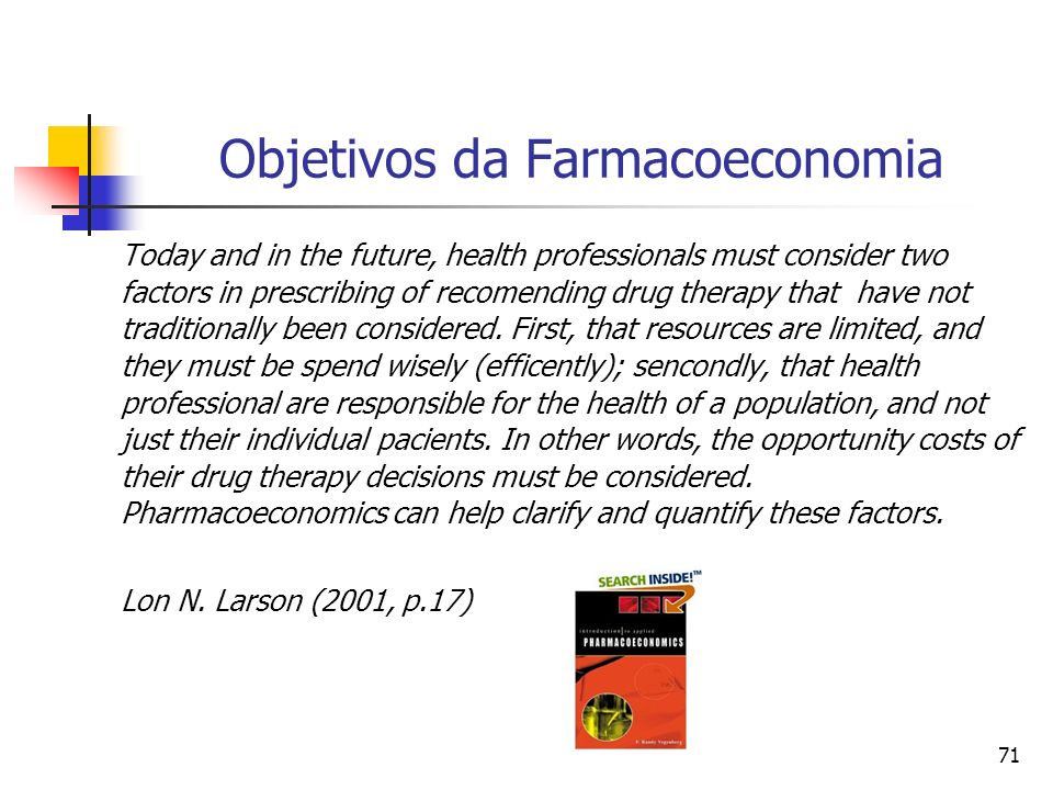 71 Objetivos da Farmacoeconomia Today and in the future, health professionals must consider two factors in prescribing of recomending drug therapy that have not traditionally been considered.