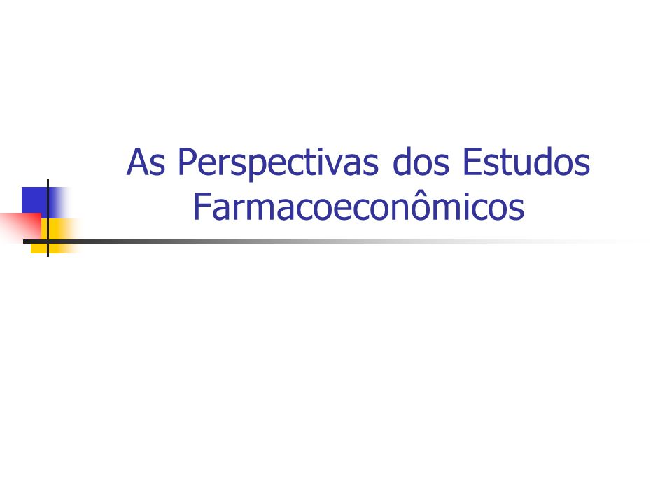 As Perspectivas dos Estudos Farmacoeconômicos