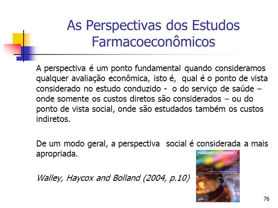 76 As Perspectivas dos Estudos Farmacoeconômicos A perspectiva é um ponto fundamental quando consideramos qualquer avaliação econômica, isto é, qual é
