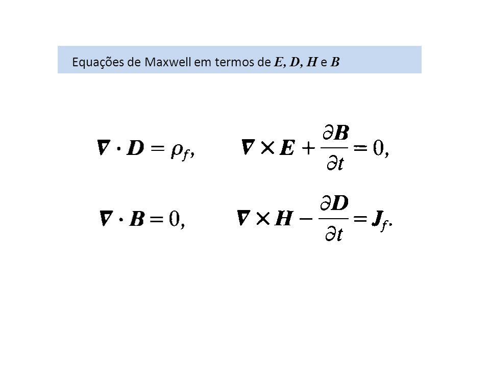 Equações de Maxwell em termos de E, D, H e B