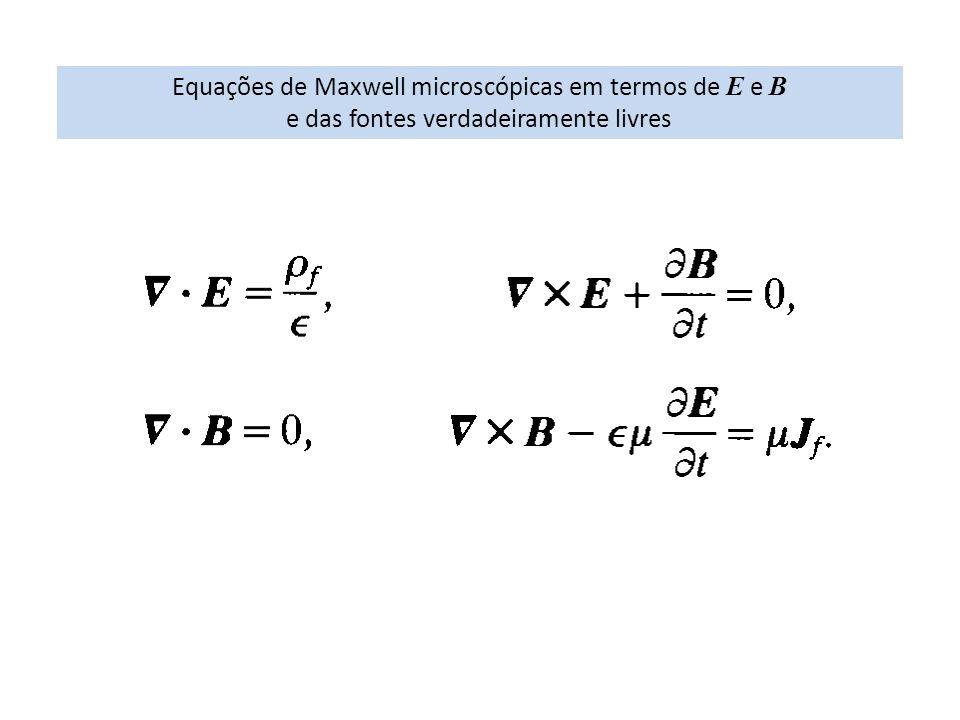 Equações de Maxwell microscópicas em termos de E e B e das fontes verdadeiramente livres