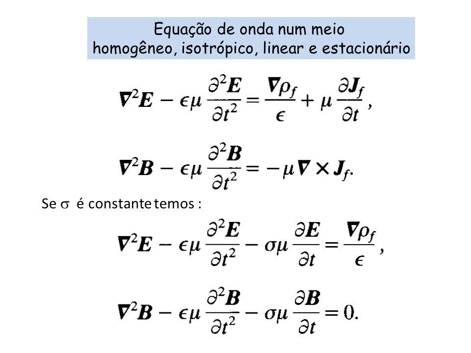 Equação de onda num meio homogêneo, isotrópico, linear e estacionário Se é constante temos :