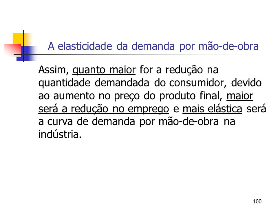 100 A elasticidade da demanda por mão-de-obra Assim, quanto maior for a redução na quantidade demandada do consumidor, devido ao aumento no preço do p
