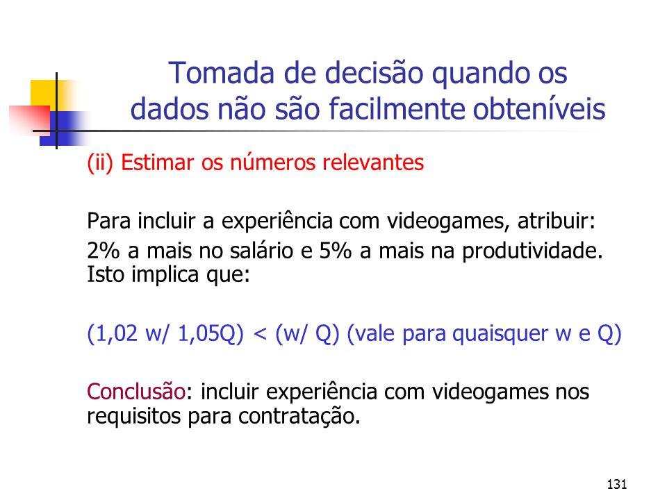131 Tomada de decisão quando os dados não são facilmente obteníveis (ii) Estimar os números relevantes Para incluir a experiência com videogames, atri