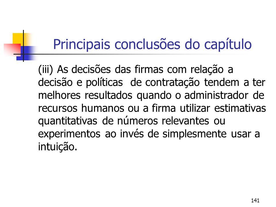141 Principais conclusões do capítulo (iii) As decisões das firmas com relação a decisão e políticas de contratação tendem a ter melhores resultados q