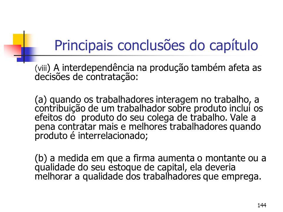 144 Principais conclusões do capítulo (viii ) A interdependência na produção também afeta as decisões de contratação: (a) quando os trabalhadores inte
