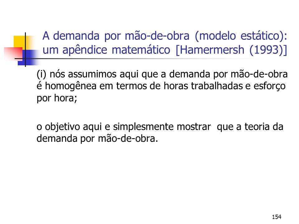 154 A demanda por mão-de-obra (modelo estático): um apêndice matemático [Hamermersh (1993)] (i) nós assumimos aqui que a demanda por mão-de-obra é hom