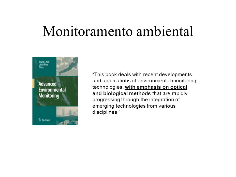 Monitoramento ambiental This book deals with recent developments and applications of environmental monitoring technologies, with emphasis on optical a