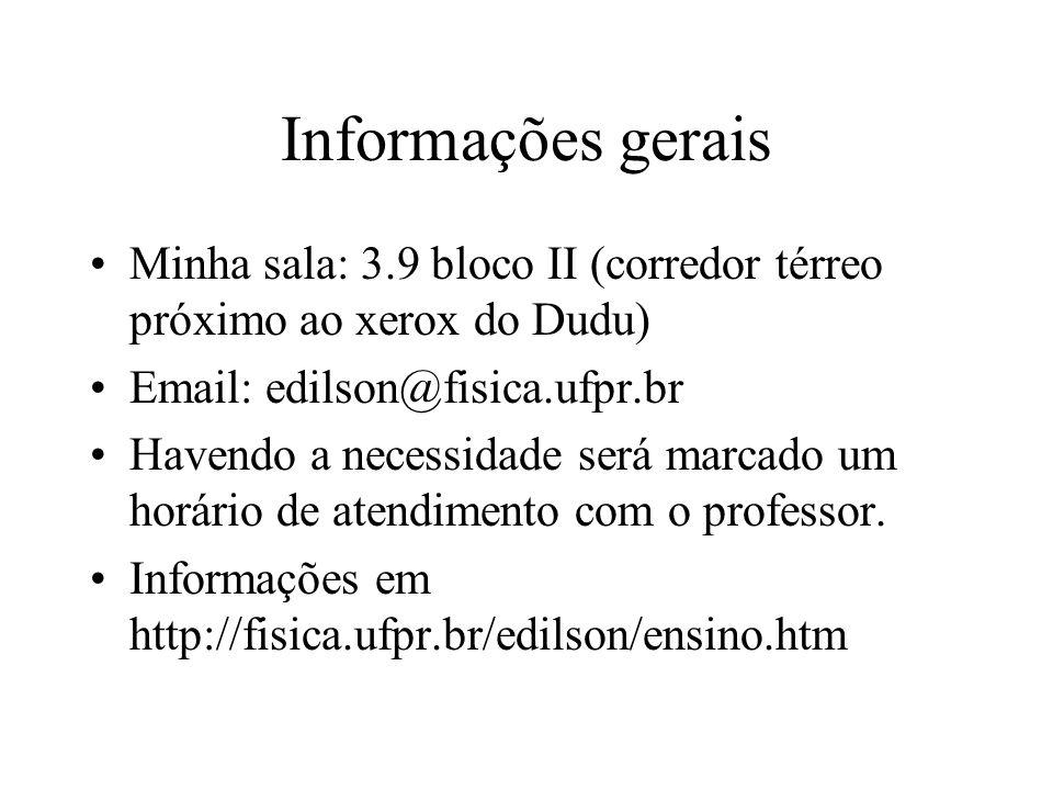 Informações gerais Minha sala: 3.9 bloco II (corredor térreo próximo ao xerox do Dudu) Email: edilson@fisica.ufpr.br Havendo a necessidade será marcad