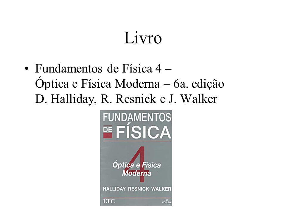 Livro Fundamentos de Física 4 – Óptica e Física Moderna – 6a. edição D. Halliday, R. Resnick e J. Walker
