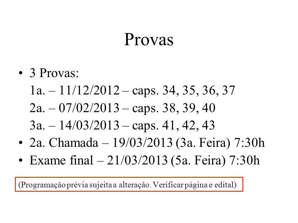 Provas 3 Provas: 1a. – 11/12/2012 – caps. 34, 35, 36, 37 2a. – 07/02/2013 – caps. 38, 39, 40 3a. – 14/03/2013 – caps. 41, 42, 43 2a. Chamada – 19/03/2