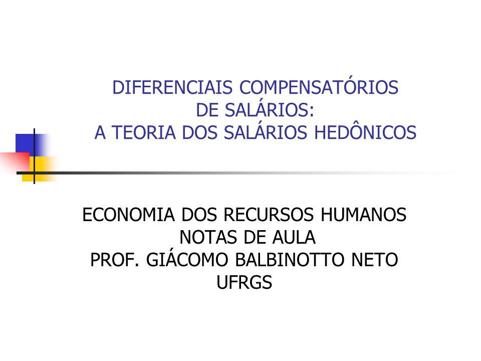 DIFERENCIAIS COMPENSATÓRIOS DE SALÁRIOS: A TEORIA DOS SALÁRIOS HEDÔNICOS ECONOMIA DOS RECURSOS HUMANOS NOTAS DE AULA PROF. GIÁCOMO BALBINOTTO NETO UFR