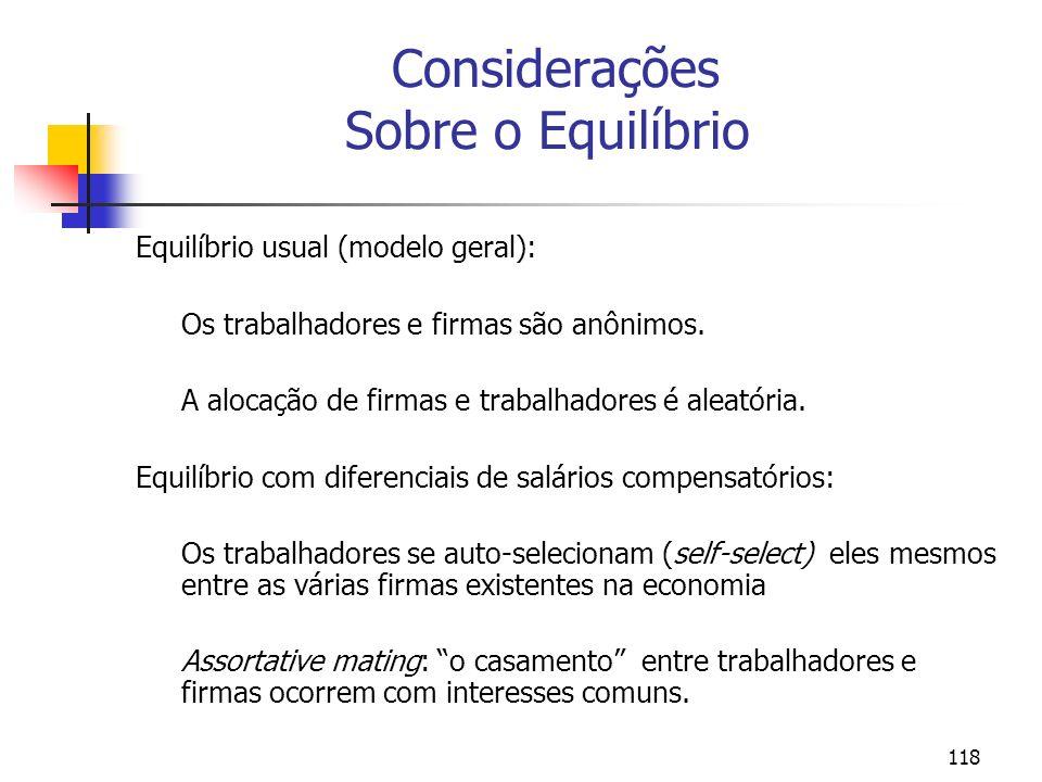 118 Considerações Sobre o Equilíbrio Equilíbrio usual (modelo geral): Os trabalhadores e firmas são anônimos. A alocação de firmas e trabalhadores é a