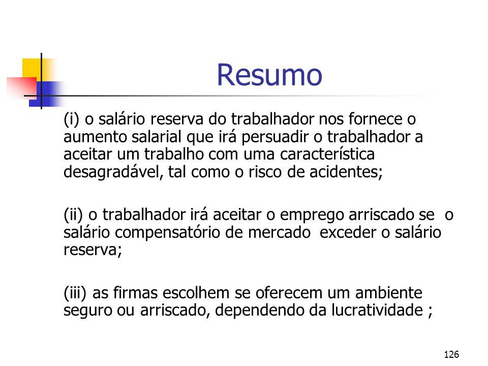 126 Resumo (i) o salário reserva do trabalhador nos fornece o aumento salarial que irá persuadir o trabalhador a aceitar um trabalho com uma caracterí