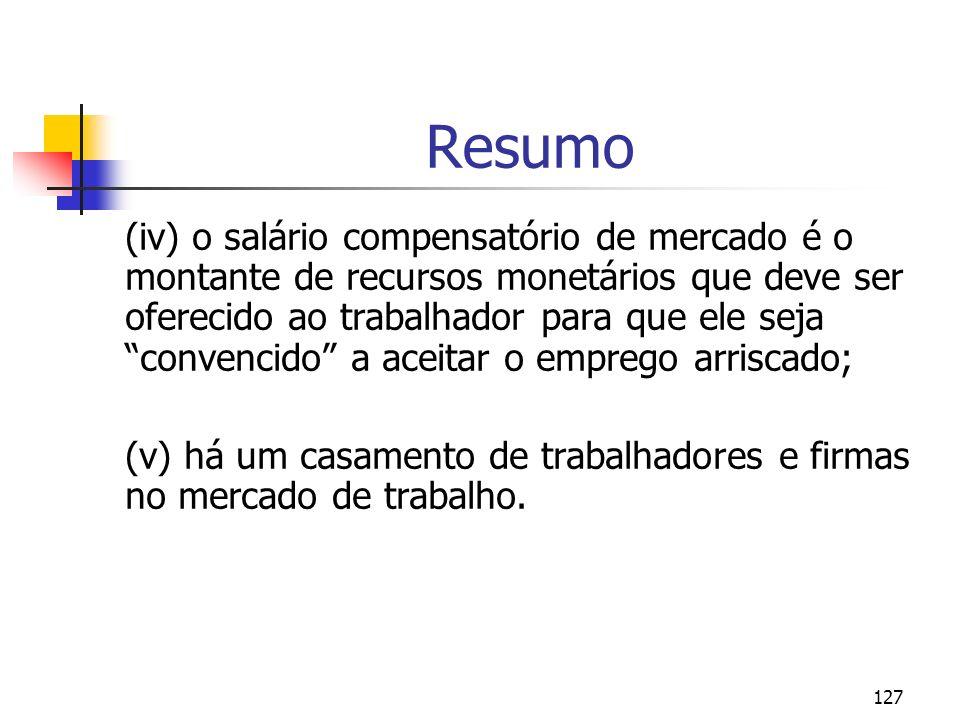 127 Resumo (iv) o salário compensatório de mercado é o montante de recursos monetários que deve ser oferecido ao trabalhador para que ele seja convenc