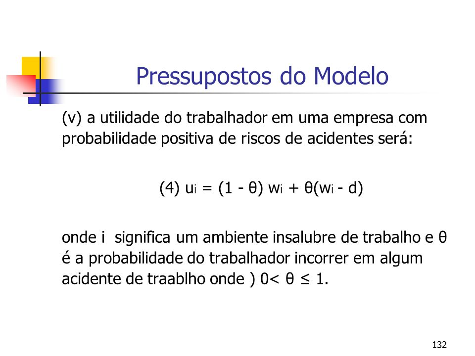 132 Pressupostos do Modelo (v) a utilidade do trabalhador em uma empresa com probabilidade positiva de riscos de acidentes será: (4) u i = (1 - θ) w i