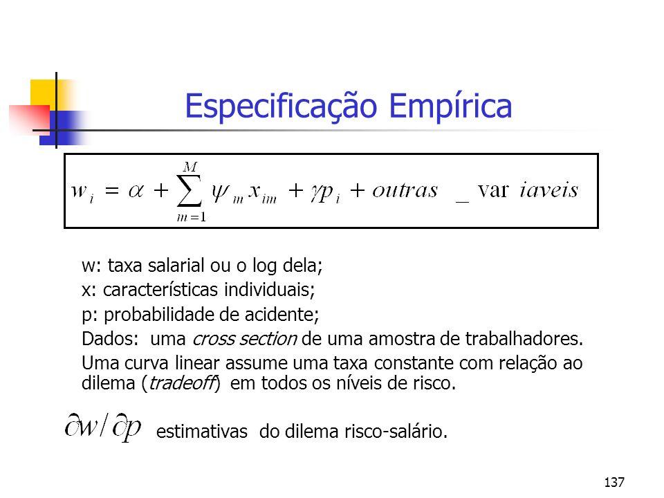137 Especificação Empírica w: taxa salarial ou o log dela; x: características individuais; p: probabilidade de acidente; Dados: uma cross section de u