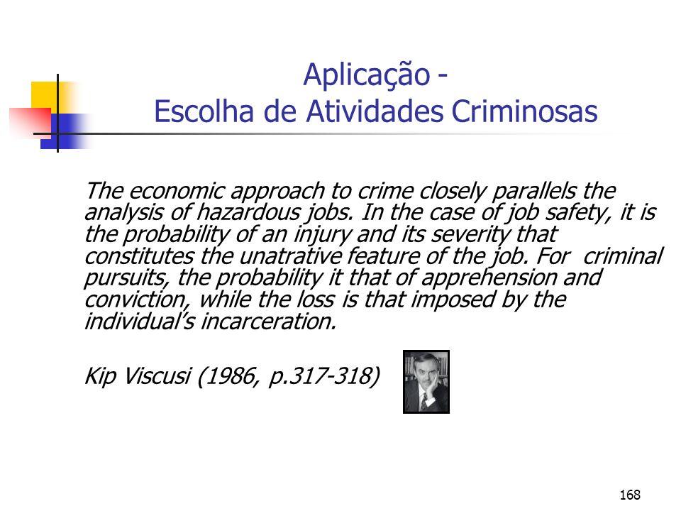 168 Aplicação - Escolha de Atividades Criminosas The economic approach to crime closely parallels the analysis of hazardous jobs. In the case of job s