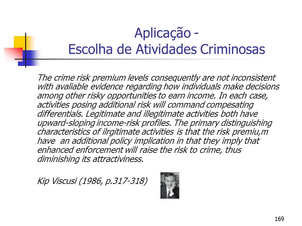 169 Aplicação - Escolha de Atividades Criminosas The crime risk premium levels consequently are not inconsistent with avaliable evidence regarding how