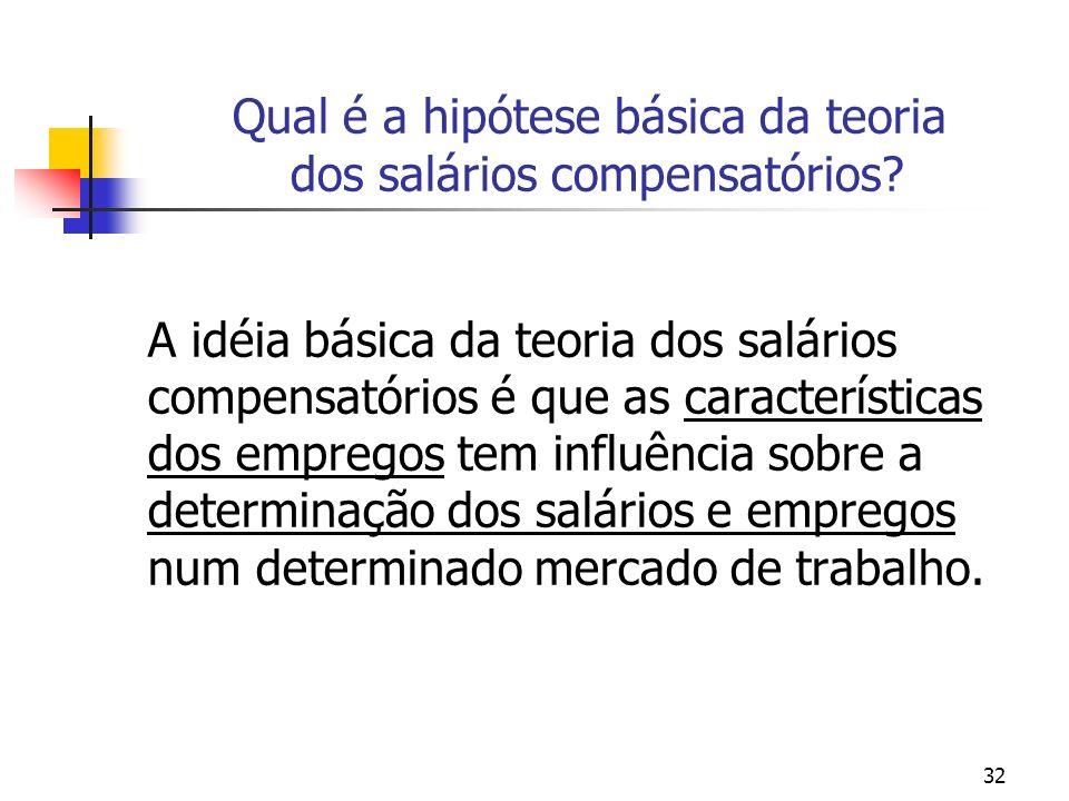 32 Qual é a hipótese básica da teoria dos salários compensatórios? A idéia básica da teoria dos salários compensatórios é que as características dos e