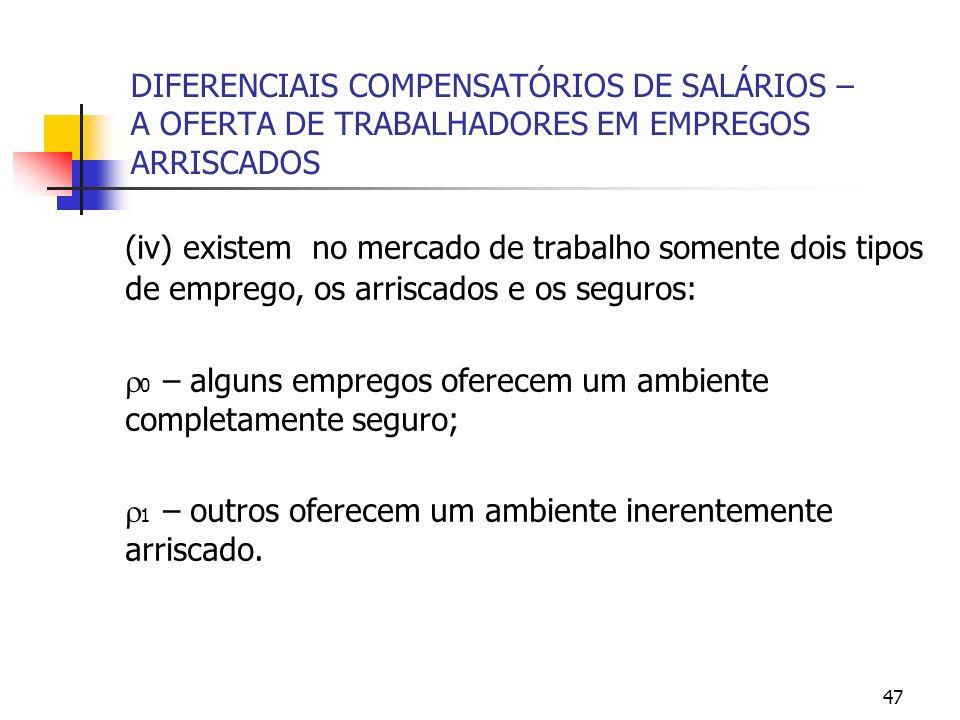 47 DIFERENCIAIS COMPENSATÓRIOS DE SALÁRIOS – A OFERTA DE TRABALHADORES EM EMPREGOS ARRISCADOS (iv) existem no mercado de trabalho somente dois tipos d